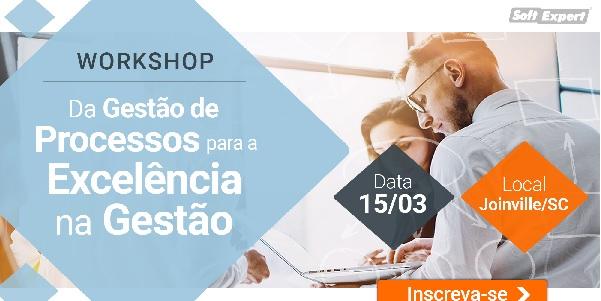 SoftExpert promove workshop sobre Excelência na Gestão de Processos e de CSCs
