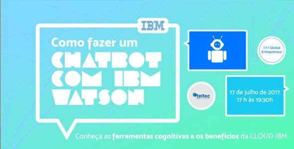 Workshop da IBM e Teltec Solutions ensina startups a criarem chatbots com o Watson