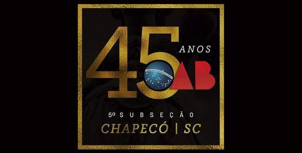 OAB Chapecó comemora 45 anos na Semana do Advogado