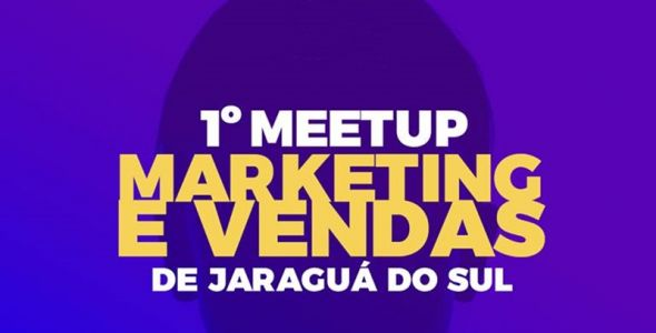 Jaraguá do Sul terá primeiro Meetup de Marketing e Vendas