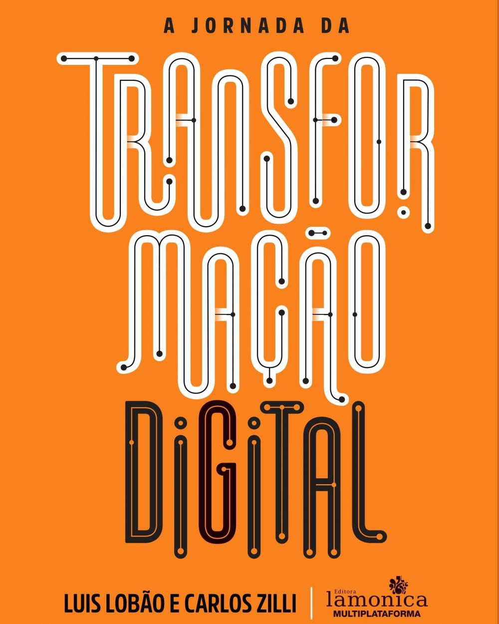 A jornada da transformação digital, livro de Luis Lobão e Carlos Zilli, chega ao mercado